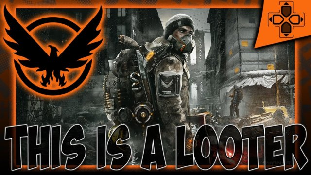 The Division Is A Looter Don't Get Mad About It